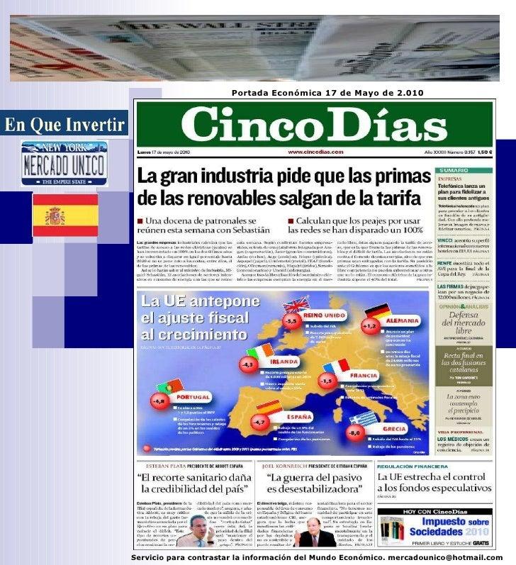 Servicio para contrastar la información del Mundo Económico. mercadounico@hotmail.com Portada Económica 17 de Mayo de 2.010