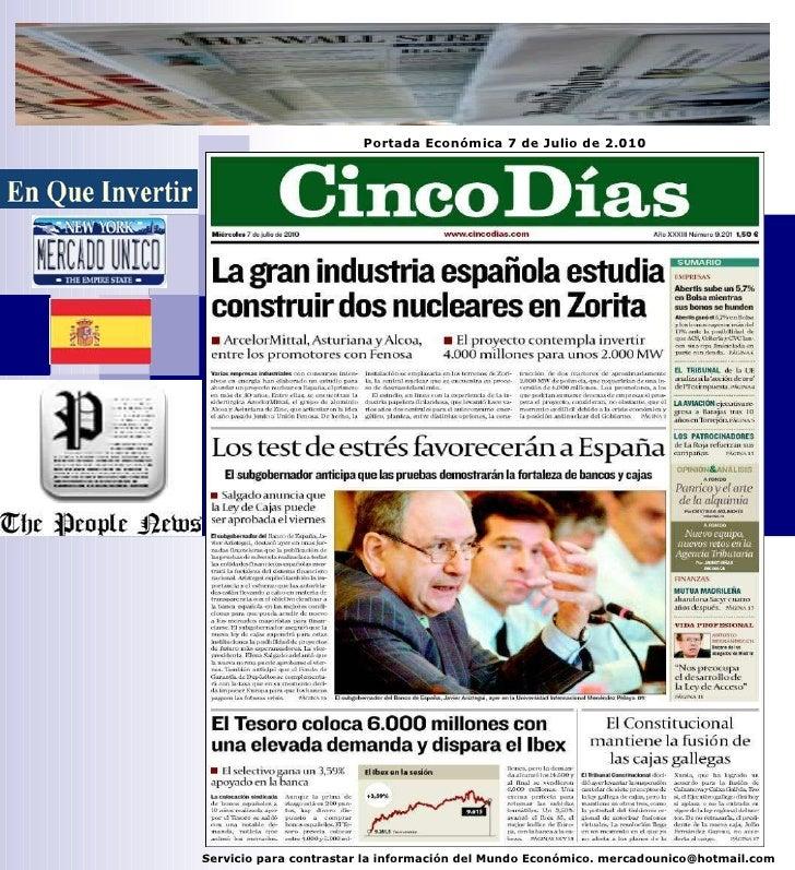 Servicio para contrastar la información del Mundo Económico. mercadounico@hotmail.com Portada Económica 7 de Julio de 2.010