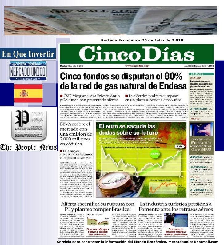 Servicio para contrastar la información del Mundo Económico. mercadounico@hotmail.com Portada Económica 20 de Julio de 2.010