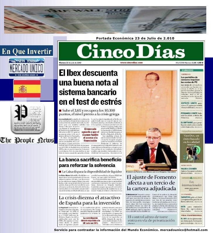 Servicio para contrastar la información del Mundo Económico. mercadounico@hotmail.com Portada Económica 23 de Julio de 2.010