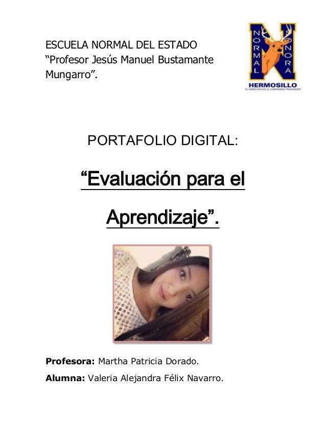 """ESCUELA NORMAL DEL ESTADO """"Profesor Jesús Manuel Bustamante Mungarro"""".  PORTAFOLIO DIGITAL:  """"Evaluación para el Aprendiza..."""