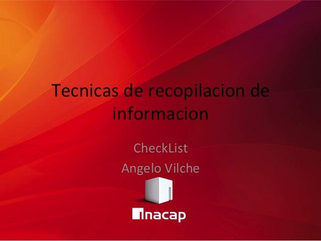 Tecnicas  de  recopilacion  de   informacion   CheckList   Angelo  Vilche