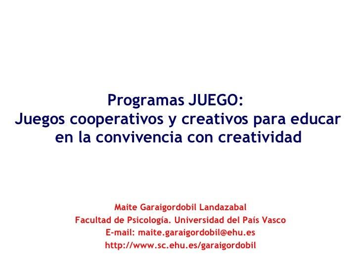 Programas JUEGO:  Juegos cooperativos y creativos para educar en la convivencia con creatividad Maite Garaigordobil Landaz...