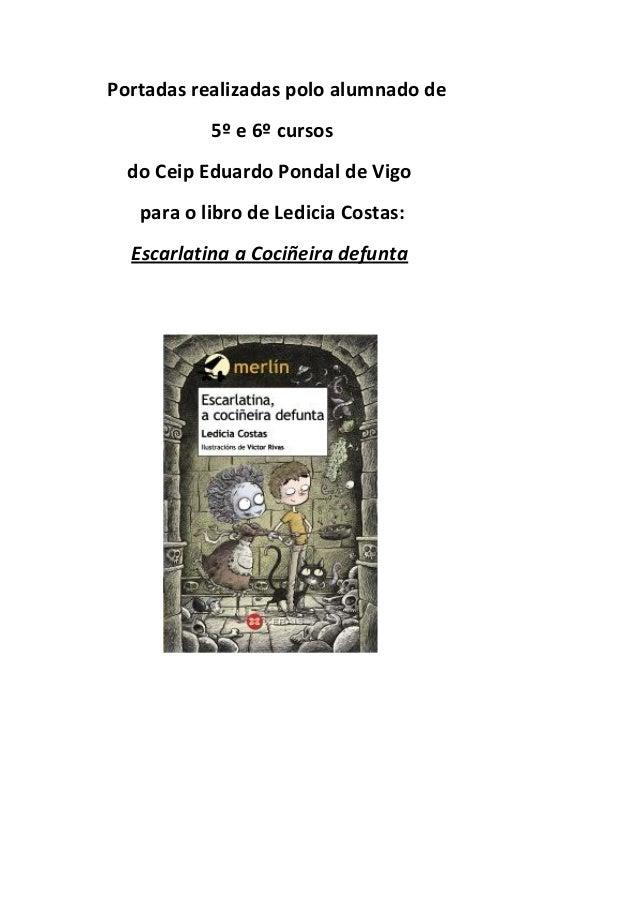 Portadas realizadas polo alumnado de 5º e 6º cursos do Ceip Eduardo Pondal de Vigo para o libro de Ledicia Costas: Escarla...