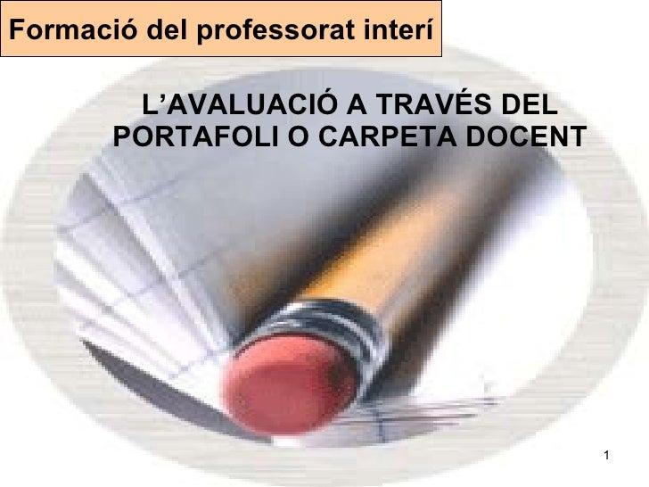 L'AVALUACIÓ A TRAVÉS DEL PORTAFOLI O CARPETA DOCENT Formació del professorat interí
