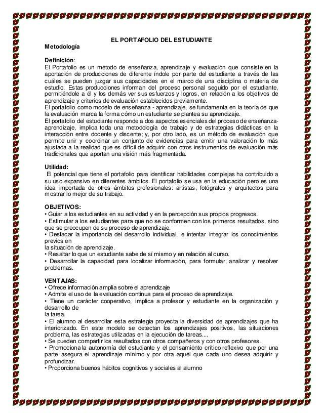 EL PORTAFOLIO DEL ESTUDIANTE Metodología Definición: El Portafolio es un método de enseñanza, aprendizaje y evaluación que...