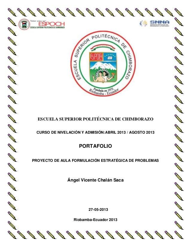 ESCUELA SUPERIOR POLITÉCNICA DE CHIMBORAZOCURSO DE NIVELACIÓN Y ADMISIÓN:ABRIL 2013 / AGOSTO 2013PORTAFOLIOPROYECTO DE AUL...