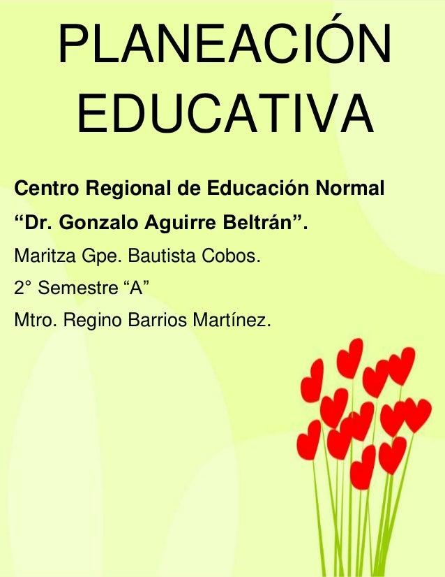 """Centro Regional de Educación Normal """"Dr. Gonzalo Aguirre Beltrán"""". Maritza Gpe. Bautista Cobos. 2° Semestre """"A"""" Mtro. Regi..."""