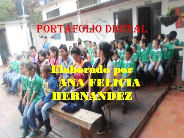 PORTAFOLIO DIGITAL Elaborado por ANA FELICIA HERNANDEZ