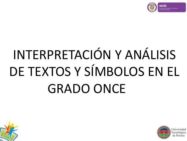INTERPRETACIÓN Y ANÁLISIS  DE TEXTOS Y SÍMBOLOS EN EL  GRADO ONCE