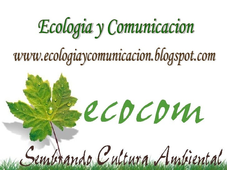 Ecologia y Comunicacion www.ecologiaycomunicacion.blogspot.com