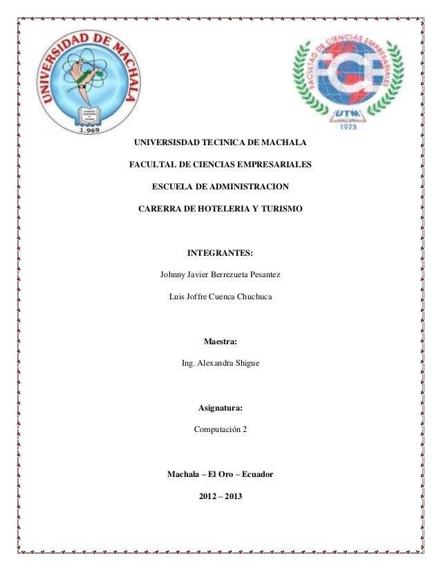 UNIVERSISDAD TECINICA DE MACHALAFACULTAL DE CIENCIAS EMPRESARIALES    ESCUELA DE ADMINISTRACION CARERRA DE HOTELERIA Y TUR...