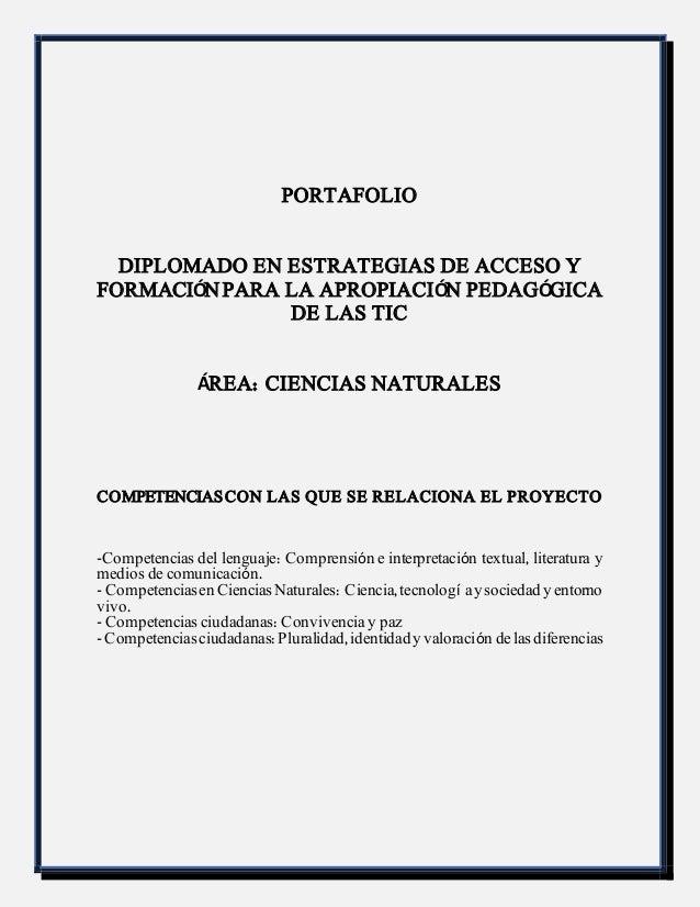 PORTAFOLIO  DIPLOMADO EN ESTRATEGIAS DE ACCESO Y  FORMACIÓN PARA LA APROPIACIÓN PEDAGÓGICA  DE LAS TIC  ÁREA: CIENCIAS NAT...