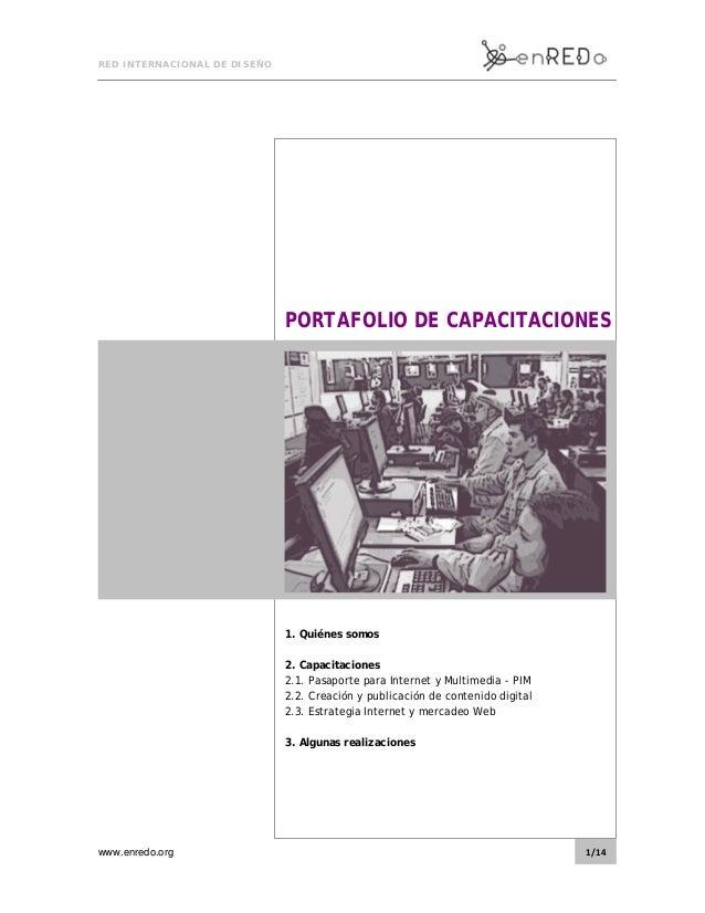 RED INTERNACIONAL DE DISEÑO www.enredo.org 1/14 PORTAFOLIO DE CAPACITACIONES 1. Quiénes somos 2. Capacitaciones 2.1. P...