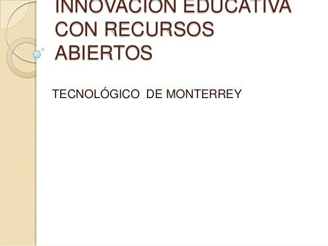INNOVACIÓN EDUCATIVA CON RECURSOS ABIERTOS TECNOLÓGICO DE MONTERREY