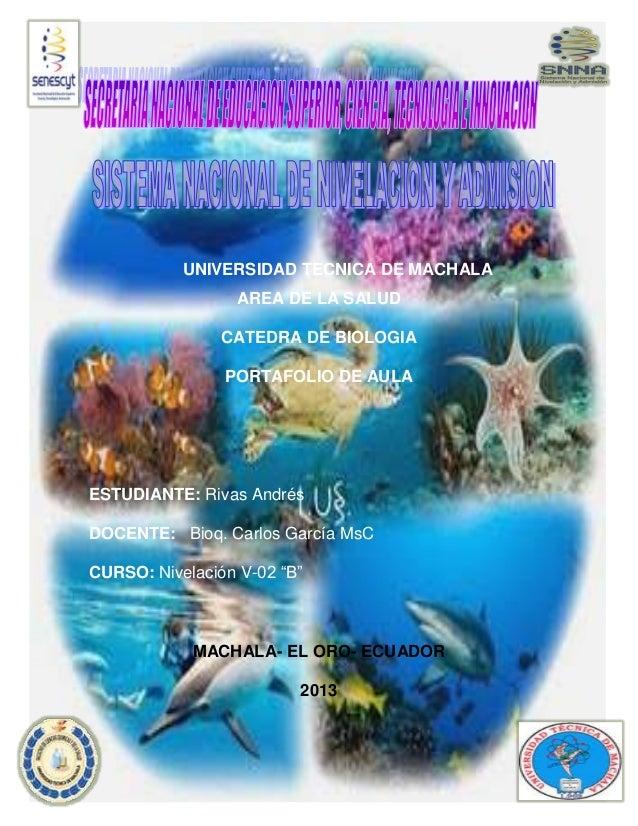 UNIVERSIDAD TECNICA DE MACHALA AREA DE LA SALUD CATEDRA DE BIOLOGIA PORTAFOLIO DE AULA ESTUDIANTE: Rivas Andrés DOCENTE: B...