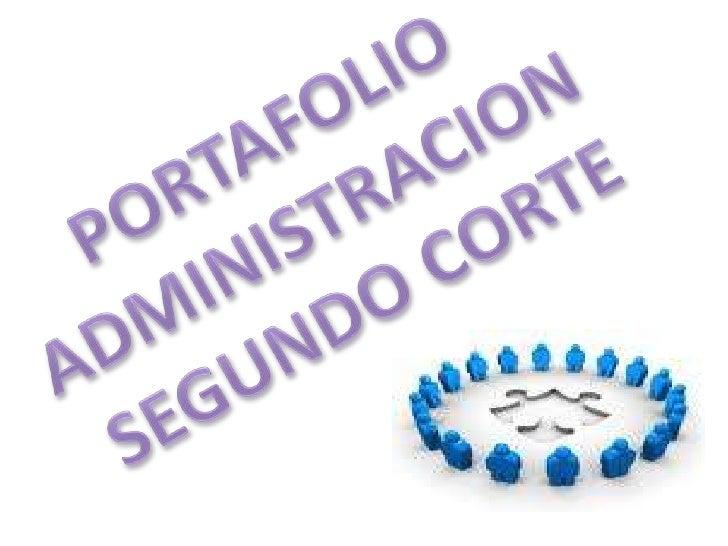 PORTAFOLIO<br />ADMINISTRACION<br /> SEGUNDO CORTE<br />