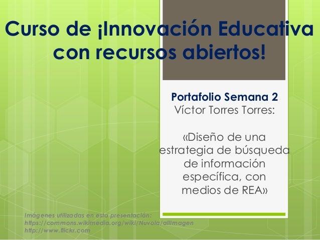 Portafolio Semana 2 Víctor Torres Torres: «Diseño de una estrategia de búsqueda de información específica, con medios de R...