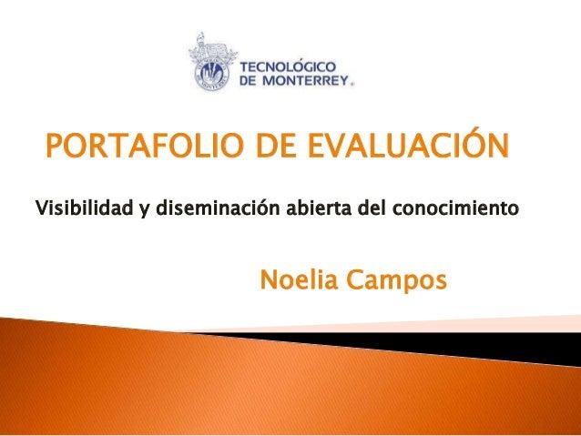 PORTAFOLIO DE EVALUACIÓN Visibilidad y diseminación abierta del conocimiento Noelia Campos