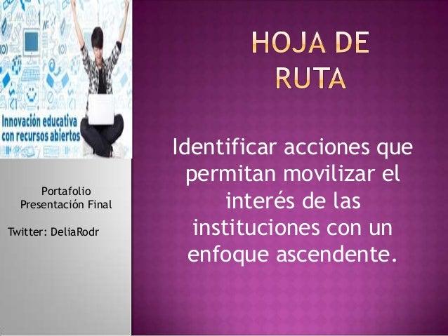 Identificar acciones que permitan movilizar el interés de las instituciones con un enfoque ascendente. Portafolio Presenta...