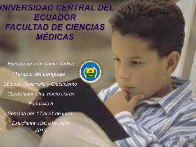 """1 Escuela de Tecnología Médica """"Terapia del Lenguaje"""" Cátedra: Desarrollo y Crecimiento Capacitador: Dra. Rocío Durán Port..."""