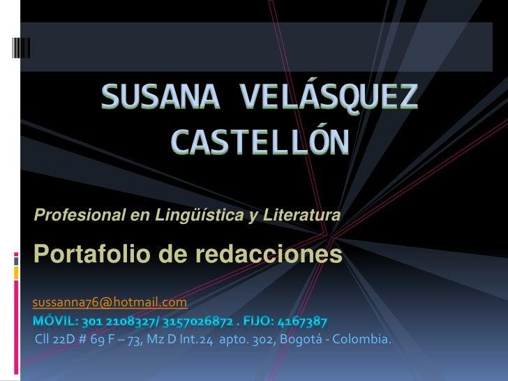 SUSANA VELÁSQUEZ CASTELLÓN<br />Profesional en Lingüística y Literatura<br />Portafolio de redacciones<br />sussanna76@hot...