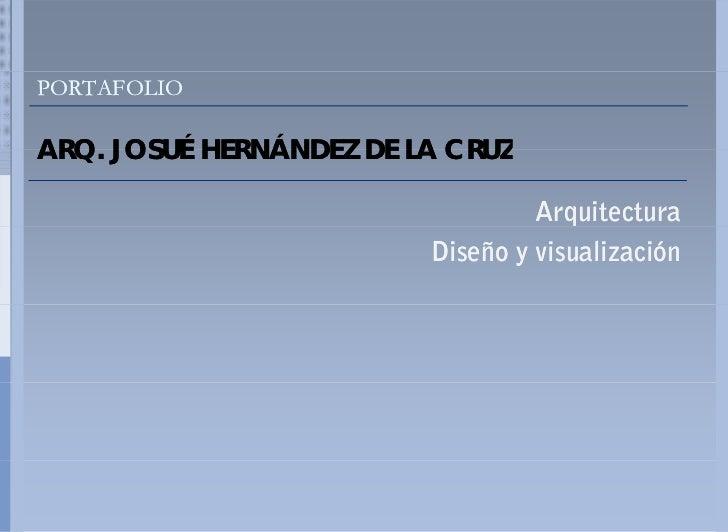 PORTAFOLIO  ARQ. ARQ JOSUÉ HERNÁNDEZ DE LA CRUZ                                   Arquitectura                         Dis...