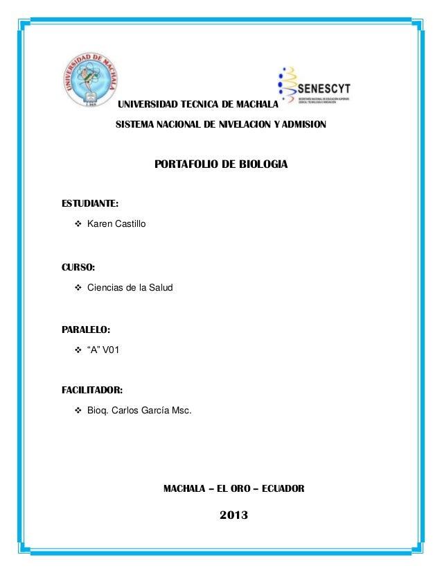 UNIVERSIDAD TECNICA DE MACHALA SISTEMA NACIONAL DE NIVELACION Y ADMISION PORTAFOLIO DE BIOLOGIA ESTUDIANTE:  Karen Castil...