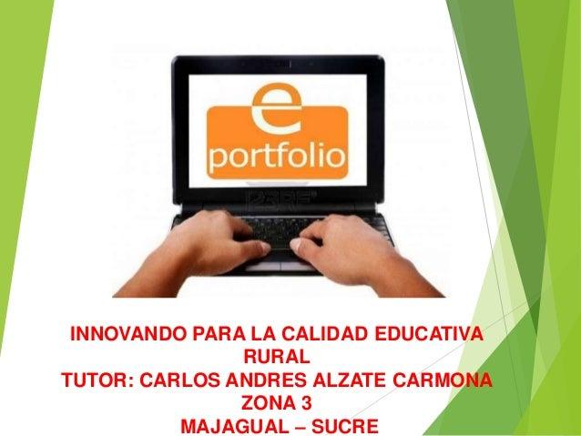 INNOVANDO PARA LA CALIDAD EDUCATIVA RURAL TUTOR: CARLOS ANDRES ALZATE CARMONA ZONA 3 MAJAGUAL – SUCRE