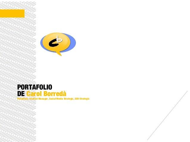 PORTAFOLIO DE Carol BorredàPeriodista, Content Manager, Social Media Strategic, SEO Strategic