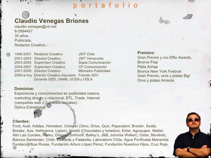 p  o  r  t  a  f  o  l  i  o Claudio Venegas Briones [email_address] 8-2894457 35 años. Publicista. Redactor Creativo. 199...