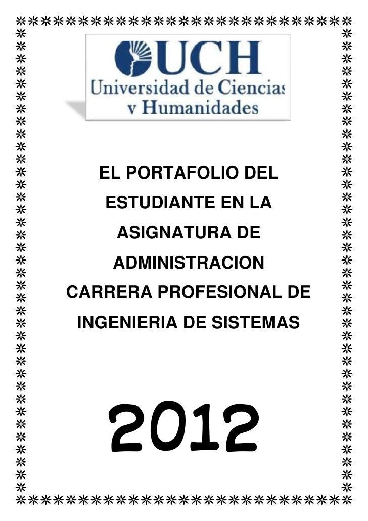 EL PORTAFOLIO DEL   ESTUDIANTE EN LA    ASIGNATURA DE    ADMINISTRACIONCARRERA PROFESIONAL DEINGENIERIA DE SISTEMAS   2012