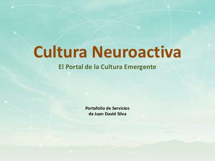 Cultura Neuroactiva   El Portal de la Cultura Emergente            Portafolio de Servicios             de Juan David Silva