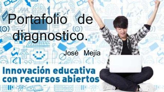 Portafolio de  diagnostico.  José Mejía