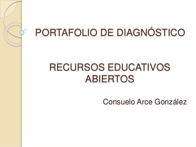 PORTAFOLIO DE DIAGNÓSTICO  RECURSOS EDUCATIVOS  ABIERTOS  Consuelo Arce González