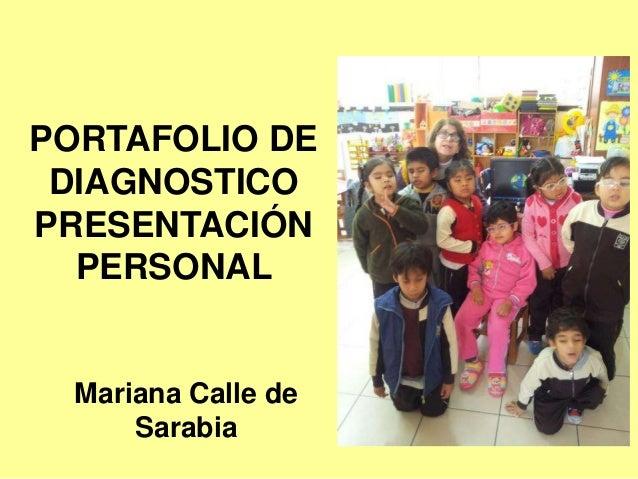 PORTAFOLIO DE DIAGNOSTICO PRESENTACIÓN PERSONAL Mariana Calle de Sarabia