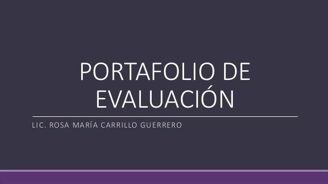 PORTAFOLIO DE  EVALUACIÓN  LIC. ROSA MARÍA CARRILLO GUERRERO