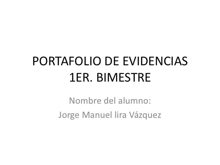 PORTAFOLIO DE EVIDENCIAS     1ER. BIMESTRE       Nombre del alumno:    Jorge Manuel lira Vázquez