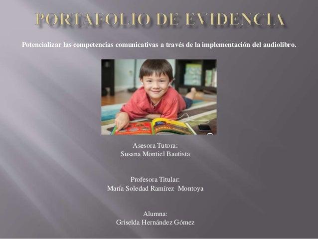 Potencializar las competencias comunicativas a través de la implementación del audiolibro.  Asesora Tutora:  Susana Montie...