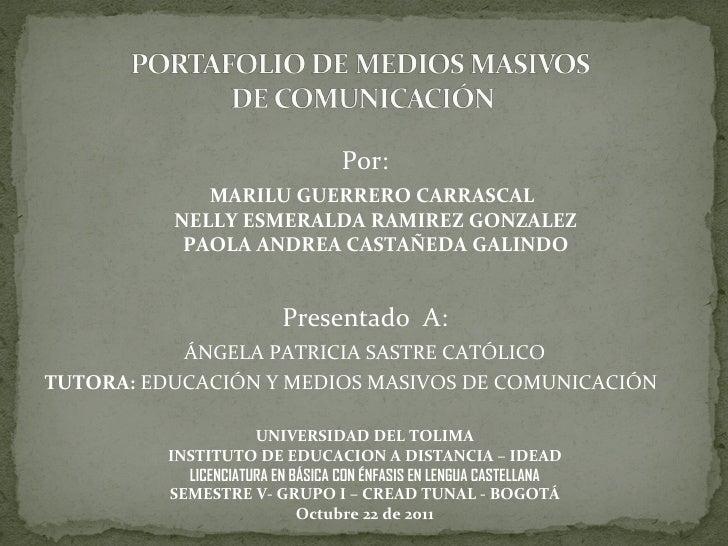 <ul><li>Por: </li></ul><ul><li>MARILU GUERRERO CARRASCAL  NELLY ESMERALDA RAMIREZ GONZALEZ PAOLA ANDREA CASTAÑEDA GALINDO ...