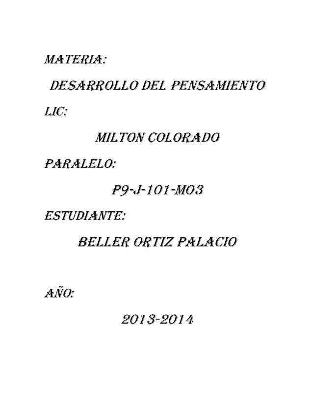 MATERIA:  DESARROLLO DEL PENSAMIENTO LIC:  MILTON COLORADO PARALELO:  P9-J-101-MO3 ESTUDIANTE:  BELLER ORTIZ PALACIO AÑO: ...