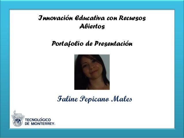 Innovación Educativa con Recursos Abiertos Portafolio de Presentación Faline Pepicano Males