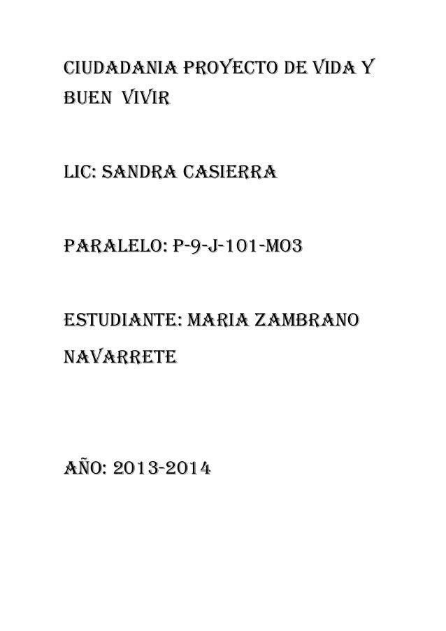 CIUDADANIA PROYECTO DE VIDA Y BUEN VIVIR  LIC: SANDRA CASIERRA  PARALELO: p-9-J-101-MO3  ESTUDIANTE: MARIA ZAMBRANO NAVARR...