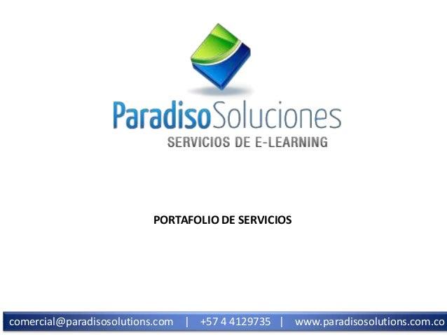 PORTAFOLIO DE SERVICIOS  comercial@paradisosolutions.com | +57 4 4129735 | www.paradisosolutions.com.co