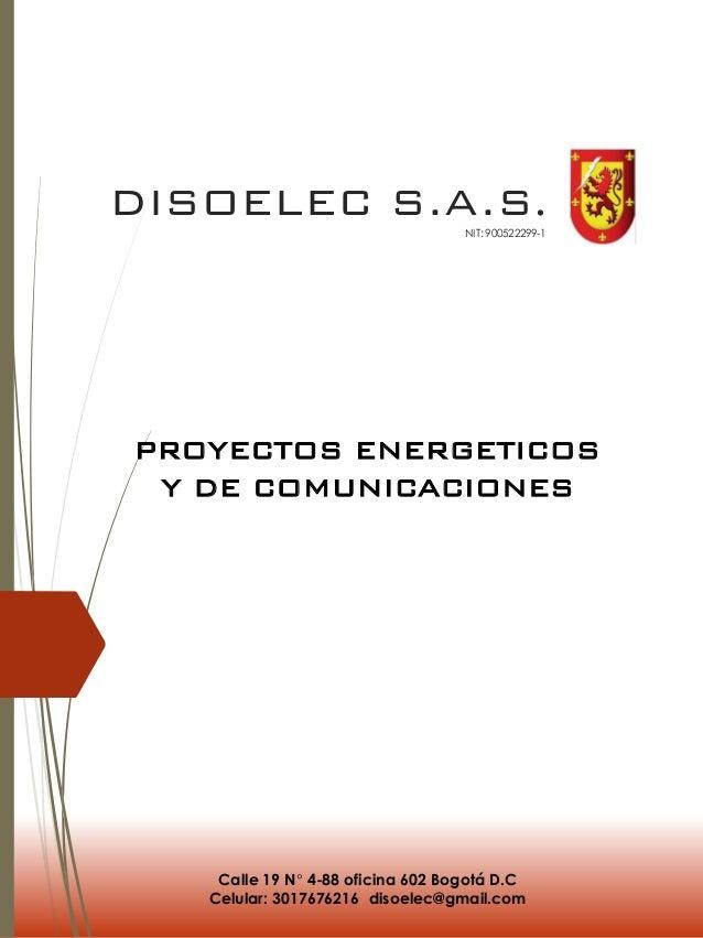 DISOELEC S.A.S.NIT: 900522299-1 PROYECTOS ENERGETICOS Y DE COMUNICACIONES Calle 19 N° 4-88 oficina 602 Bogotá D.C Celular:...