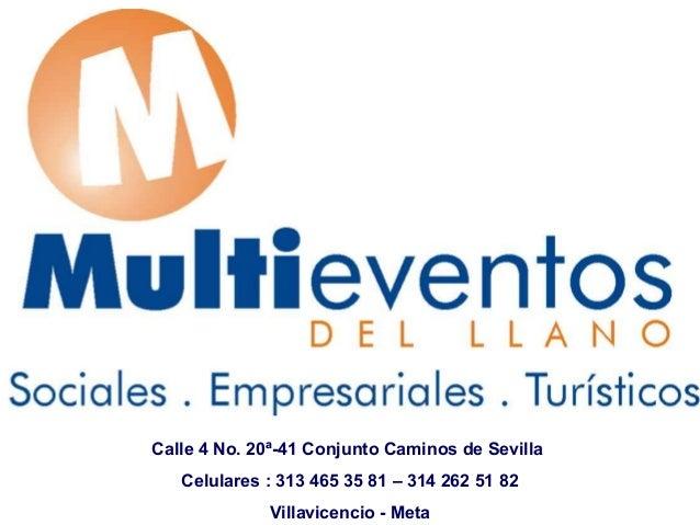 Calle 4 No. 20ª-41 Conjunto Caminos de Sevilla   Celulares : 313 465 35 81 – 314 262 51 82             Villavicencio - Meta