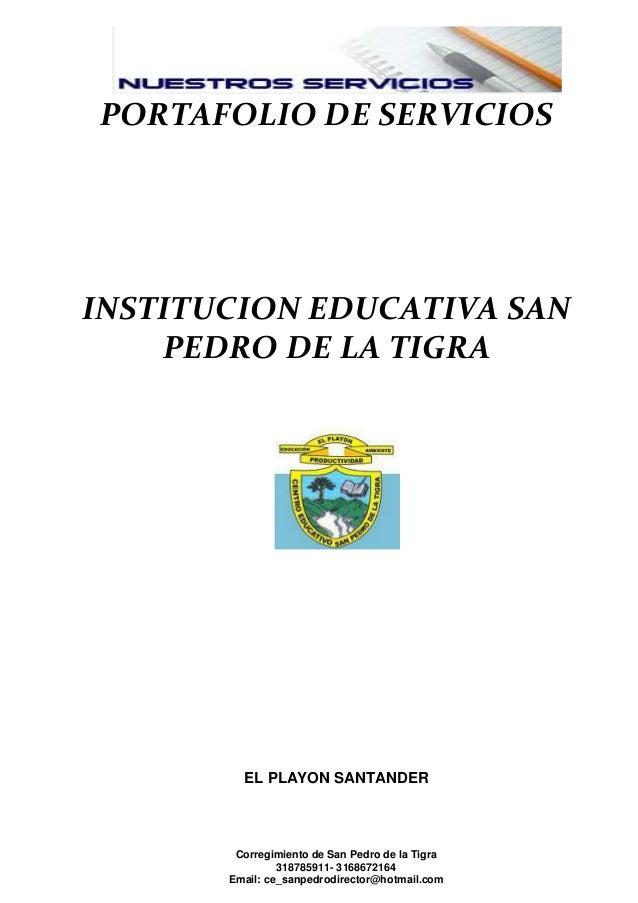 PORTAFOLIO DE SERVICIOS  INSTITUCION EDUCATIVA SAN PEDRO DE LA TIGRA  EL PLAYON SANTANDER  Corregimiento de San Pedro de l...