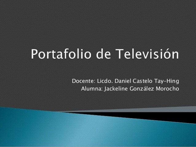 Docente: Licdo. Daniel Castelo Tay-Hing   Alumna: Jackeline González Morocho