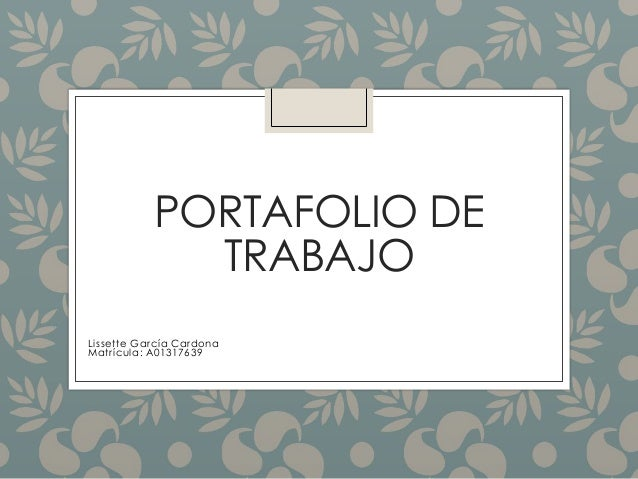 PORTAFOLIO DE TRABAJO Lissette García Cardona Matrícula: A01317639