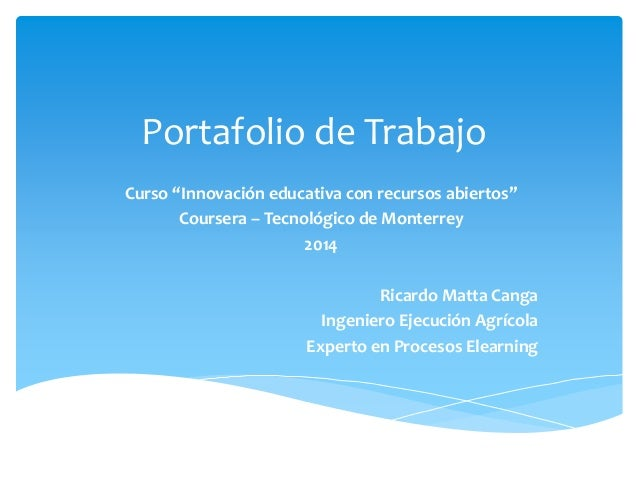 """Portafolio de Trabajo  Curso """"Innovación educativa con recursos abiertos""""  Coursera – Tecnológico de Monterrey  2014  Rica..."""